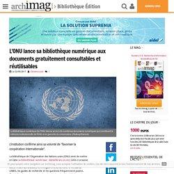 L'ONU lance sa bibliothèque numérique aux documents gratuitement consultables et réutilisables