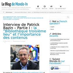 """Patrick Bazin: la """"Bibliothèque troisième lieu"""" et les contenus"""
