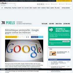 Bibliothèque universelle: Google gagne contre les éditeurs