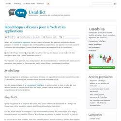Bibliothèques d'icones pour le Web et les applications[ Usaddict: Ressources sur l'ergonomie des interfaces (le blog Usabilis)]