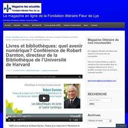 Livres et bibliothèques: quel avenir numérique? Conférence de Robert Darnton, directeur de la Bibliothèque de l'Université de Harvard