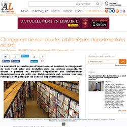 [Commenté] Changement de nom pour les bibliothèques départementales de prêt