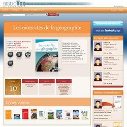 Les mots-clés de la géographie sur BiblioVox, la bibliothèque numérique des bibliothèques municipales et départementales (eBook)