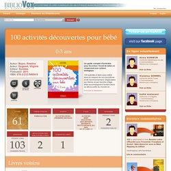 Vous avez aimé : 100 activités découvertes pour bébé : 0-3 ans