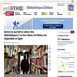 Qu'est-ce qui fait la valeur des bibliothèques ? Le livre blanc de l'Afnor est disponible en ligne