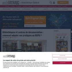 Bibliothèques et centres de documentation : comment adapter vos pratiques au RGPD ?