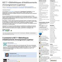 027.7 = Bibliothèques d'établissements d'enseignement supérieur « Vingt-sept point sept