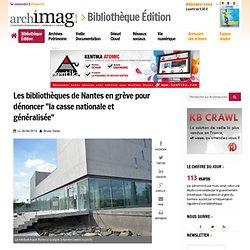 """Les bibliothèques de Nantes en grève pour dénoncer """"la casse nationale et généralisée"""""""