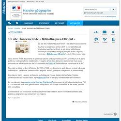 Un site : lancement de « Bibliothèques d'Orient »-Histoire-géographie-Éduscol