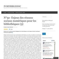 N°32- Enjeux des réseaux sociaux numériques pour les bibliothèques (3)
