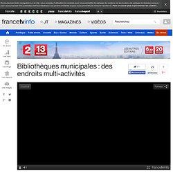 Bibliothèques municipales : des endroits multi-activités en replay - 21 mars 2014