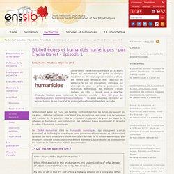 Bibliothèques et humanités numériques - par Elydia Barret - épisode 1