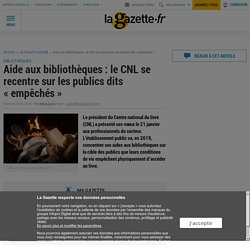 """Aide aux bibliothèques : le CNL se recentre sur les publics dits """"empêchés"""""""