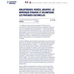 Bibliothèques, musées, archives: le numérique dynamise et reconfigure les pratiques culturelles - Laboratoire d'Analyse et de Décryptage du Numérique