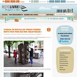 A Berlin, on recycle les troncs d'arbres morts pour faire des mini-bibliothèques !–Vente et collecte de livres d'occasion – RecycLivre.com