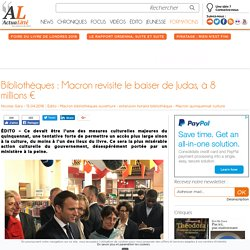 Bibliothèques : Macron revisite le baiser de Judas, à 8 millions€