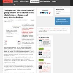 L'équipement des communes et groupements de communes en bibliothèques : lacunes et inégalités territoriales