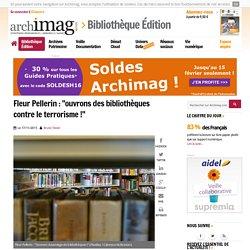 """Fleur Pellerin : """"ouvrons des bibliothèques contre le terrorisme !"""""""