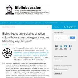 Bibliothèques universitaires et action culturelle, vers une convergence avec les bibliothèques publiques ? -