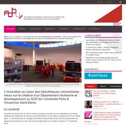 L'innovation au coeur des bibliothèques universitaires : retour sur la création d'un Département recherche et développement au SCD de l'université Paris 8 Vincennes Saint-Denis
