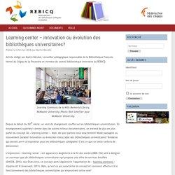 Learning center – innovation ou évolution des bibliothèques universitaires?