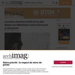 Les jeunes chercheurs préfèrent les sites illégaux aux bibliothèques universitaires pour se documenter