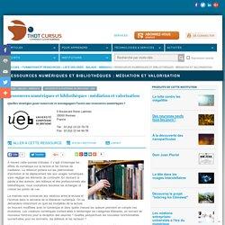 Ressources numériques et bibliothèques : médiation et valorisation