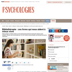 Bibliothérapie : ces livres qui nous aident à mieux vivre