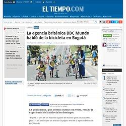 La BBC habló de la bicicleta en Bogotá - Noticias de Bogotá - Colombia