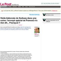 Visite bidonnée de Sarkozy dans une usine: l'envoyé spécial de France2 n'a rien dit... Pourquoi ? - Bruno Roger-Petit sur LePost.fr