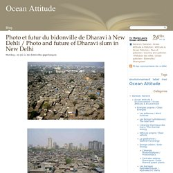 Photo et futur du bidonville de Dharavi à New Dehli / Photo and future of Dharavi slum in New Delhi - Ocean Attitude