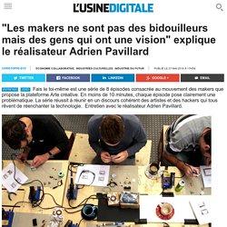 """""""Les makers ne sont pas des bidouilleurs mais des gens qui ont une vision"""" explique le réalisateur Adrien Pavillard"""