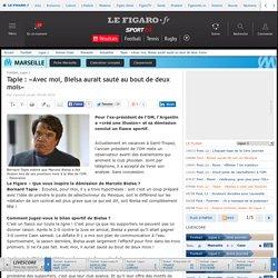 Tapie : «Avec moi, Bielsa aurait sauté au bout de deux mois» - Marseille - Homes Clubs