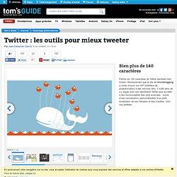Twitter : les outils pour mieux tweeter : Bien plus de 140 caractères