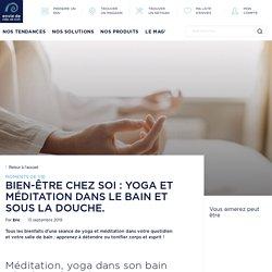Bien-être chez soi : yoga et méditation dans le bain et sous la douche.
