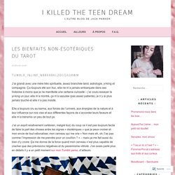 Les bienfaits non-ésotériques du tarot – I KILLED THE TEEN DREAM