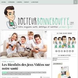 Les Bienfaits des Jeux Vidéos sur notre santé - DocteurBonneBouffe