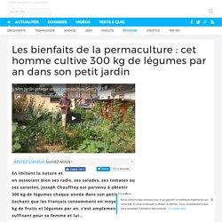 Les bienfaits de la permaculture : cet homme cultive 300 kg de légumes par an dans son petit jardin