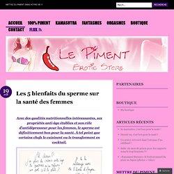 Les 5 bienfaits du sperme sur la santé des femmes