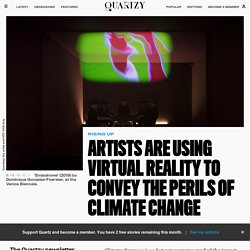 At Venice Biennale, artists use VR to drive home climate crisis — Quartzy