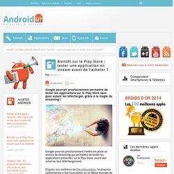 Bientôt sur le Play Store : tester une application en stream avant de l'acheter ? Android MT