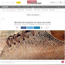 Bientôt des baskets en peau de truite - L'Express L'Entreprise