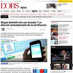 Skype bientôt mis sur écoute ? Le discret amendement de la loi Macron