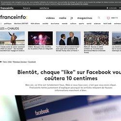 """Bientôt, chaque """"like"""" sur Facebook vous coûtera 10 centimes"""
