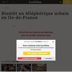 Bientôt un téléphérique urbain en Ile-de-France