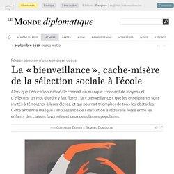 La « bienveillance », cache-misère de la sélection sociale à l'école, par Clothilde Dozier & Samuel Dumoulin (Le Monde diplomatique, septembre 2019)