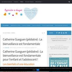 Catherine Gueguen (pédiatre) : La bienveillance est fondamentale !