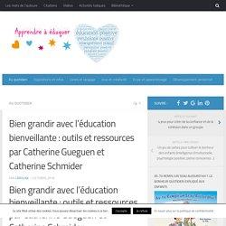 Bien grandir avec l'éducation bienveillante : outils et ressources par Catherine Gueguen et Catherine Schmider