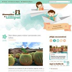 Bienvenidos a Lilliput » Blog Archive Islas Canarias con niños: 6 ideas para viajar a Lanzarote con niños