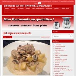 Filet mignon sauce moutarde - Bienvenue sur Mon Thermomix au quotidien !